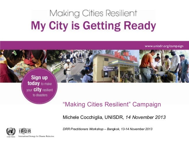 "www.unisdr.org/campaign www.unisdr.org/campaign  ""Making Cities Resilient"" Campaign Michele Cocchiglia, UNISDR, 14 Novembe..."