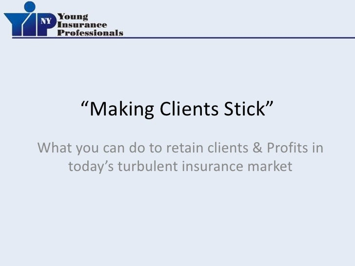 """""""Making Clients Stick""""What you can do to retain clients & Profits in   today's turbulent insurance market"""