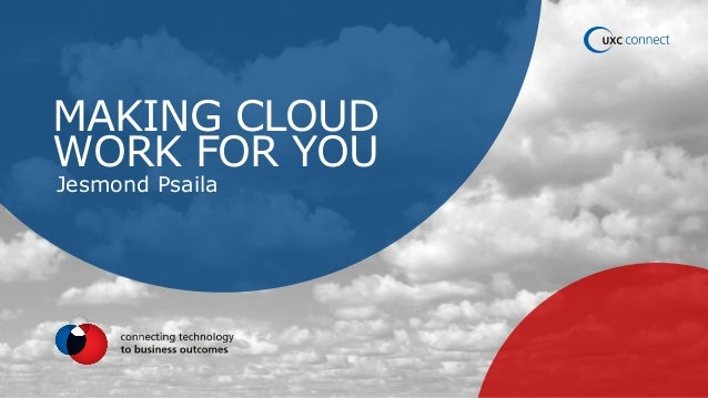 MAKING CLOUD WORK FOR YOU Jesmond Psaila