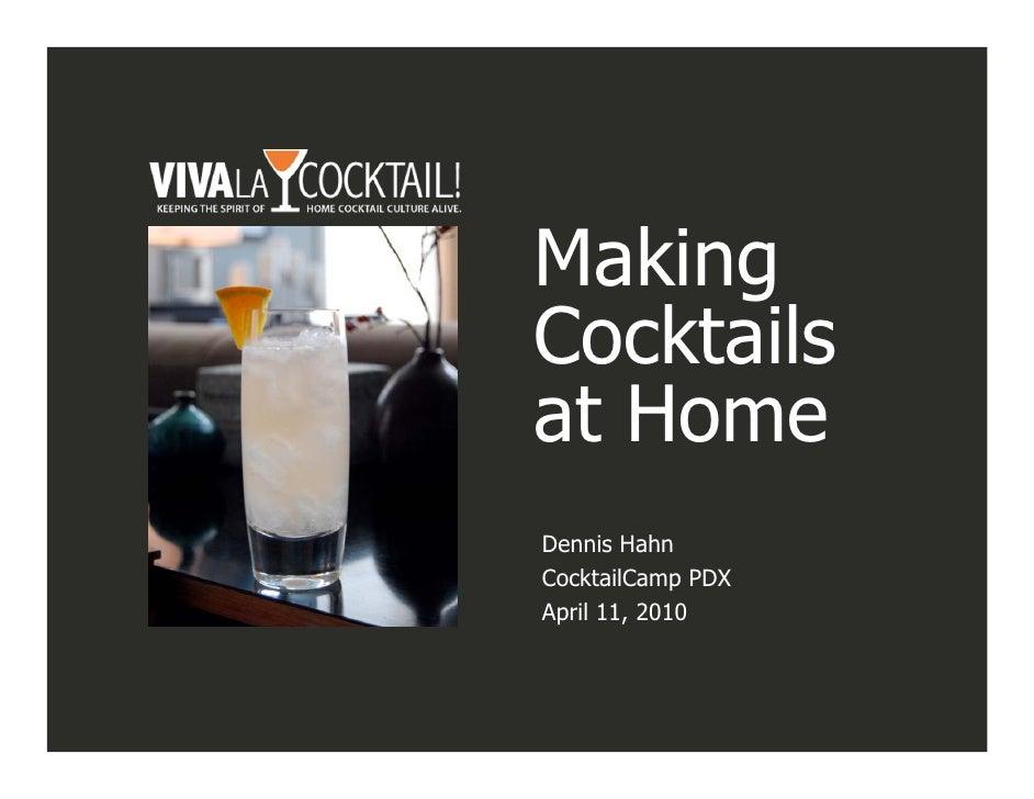 Making Cocktails at Home Dennis Hahn CocktailCamp PDX April 11, 2010