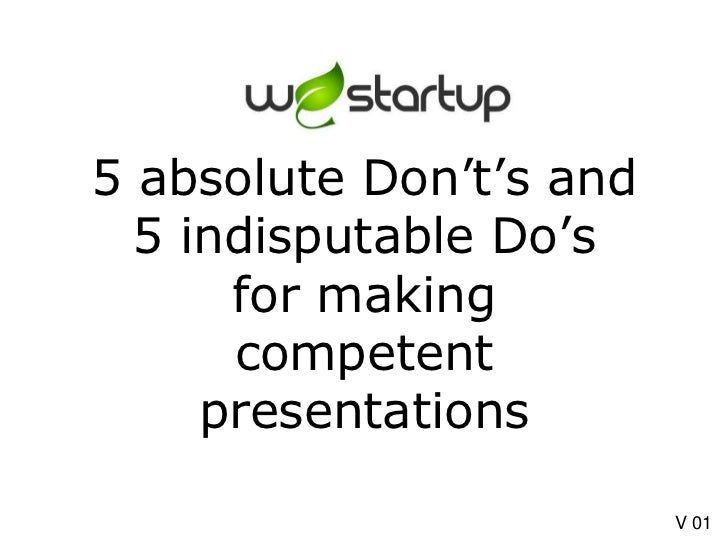 5 absolute Don't's and 5 indisputable Don'ts for making competent presentations<br />V 01<br />