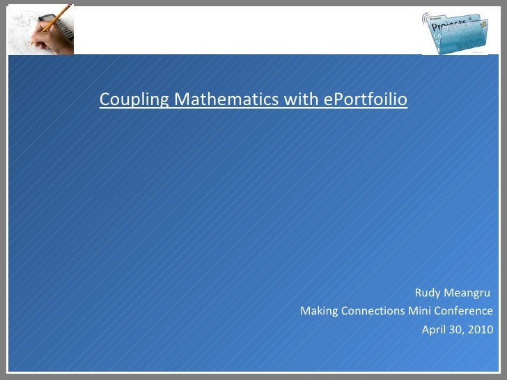 <ul><li>Became more ficcirnt </li></ul>Coupling Mathematics with ePortfoilio Rudy Meangru  Making Connections Mini Confere...