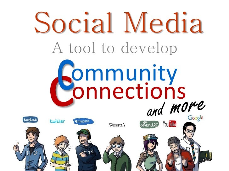Social Media A tool to develop   ommunity   onnections
