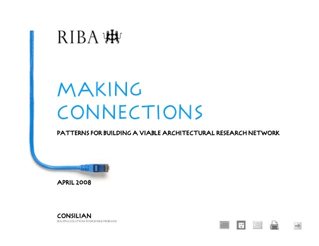 MAKING CONNECTIONS PATTERNS FOR BUILDING A VIABLE ARCHITECTURAL RESEARCH NETWORK APRIL 2008 CONSILIAN BUILDING SOLUTIONS F...