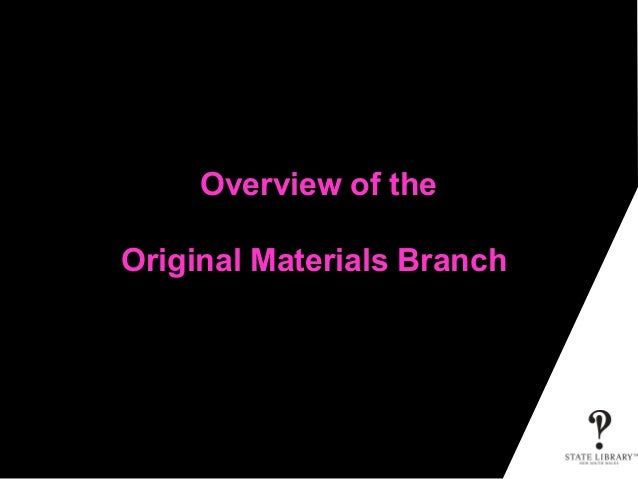 Overview of the Original Materials Branch