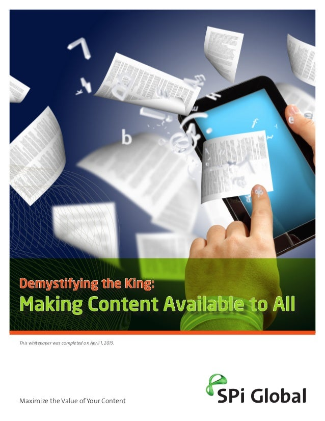 Demystifying the King:Making Content Available to AllThis whitepaper was completed on April 1, 2013.Maximize the Value of ...