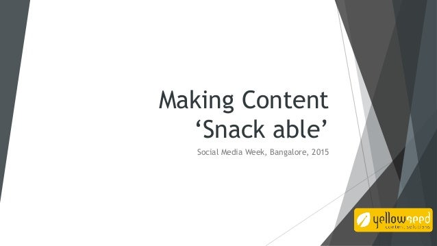 Making Content 'Snack able' Social Media Week, Bangalore, 2015