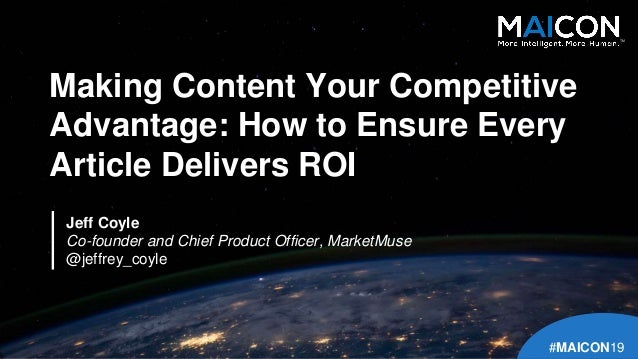 Making Content Your Competitive Advantage: How to Ensure Every Article Delivers ROI Jeff Coyle Co-founder and Chief Produc...