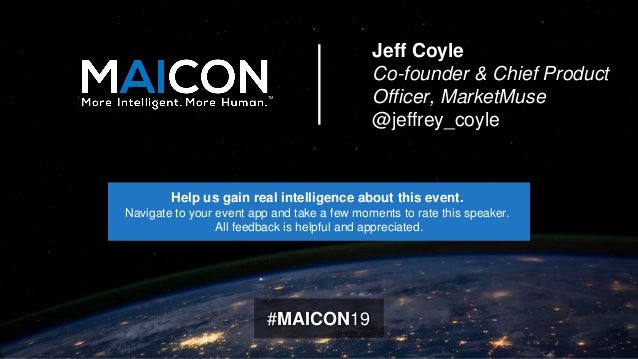 Jeff Coyle Co-founder & Chief Product Officer, MarketMuse @jeffrey_coyle #MAICON19 TM Help us gain real intelligence about...