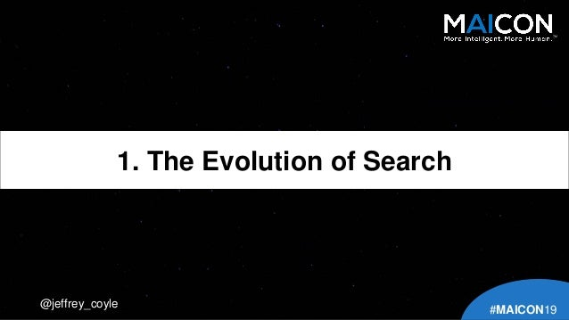 @jeffrey_coyle 1. The Evolution of Search TM #MAICON19