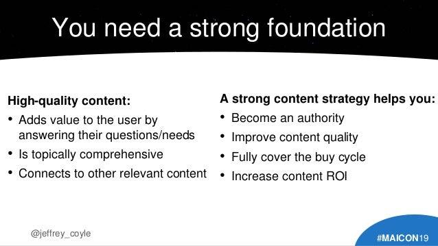 You need a strong foundation High-quality content: • Adds value to the user by answering their questions/needs • Is topica...