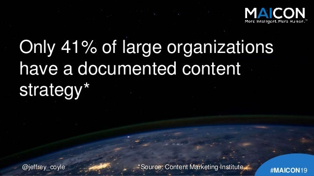 Only 41% of large organizations have a documented content strategy* @jeffrey_coyle TM #MAICON19 *Source: Content Marketing...