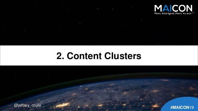 @jeffrey_coyle 2. Content Clusters TM #MAICON19