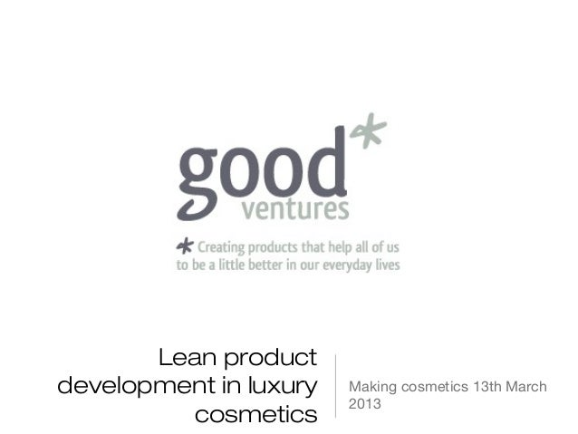Lean productdevelopment in luxury   Making cosmetics 13th March                        2013         cosmetics