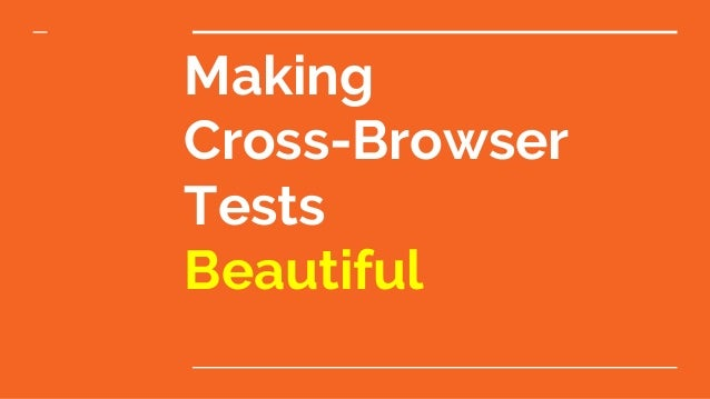 Making Cross-Browser Tests Beautiful