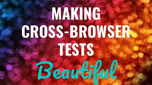 MAKING CROSS-BROWSER TESTS B f