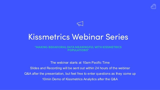 "Kissmetrics Webinar Series ""MAKING BEHAVIORAL DATA MEANINGFUL WITH KISSMETRICS POPULATIONS"" The webinar starts at 10am Pac..."