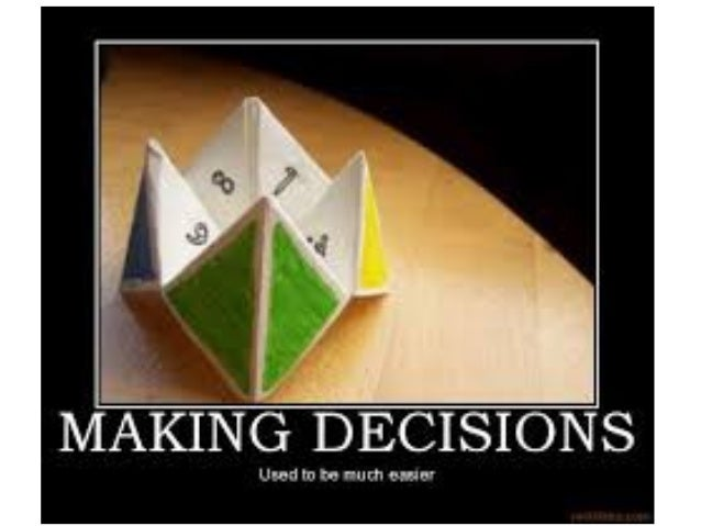 b) Every decision making process produces a final choice. It can be an action or an opinion