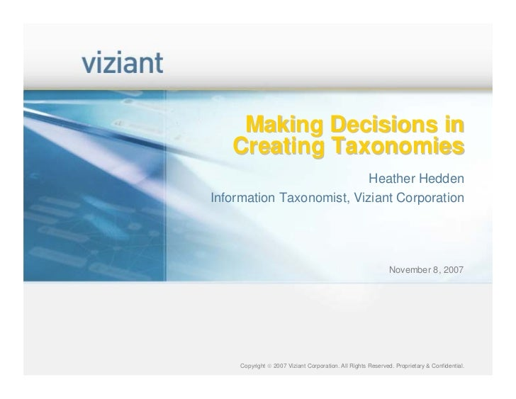 Making Decisions in   Creating Taxonomies                           Heather HeddenInformation Taxonomist, Viziant Corporat...