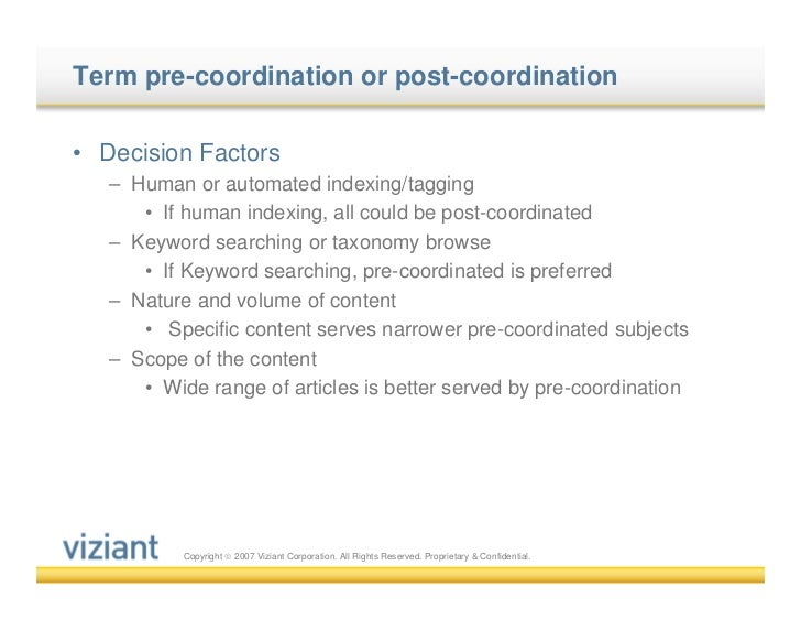 Term pre-coordination or post-coordination• Decision Factors   – Human or automated indexing/tagging      • If human index...