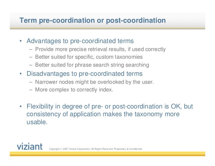Term pre-coordination or post-coordination• Advantages to pre-coordinated terms   – Provide more precise retrieval results...