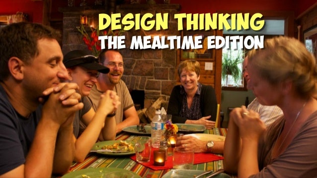 Design Thinking The Mealtime edition