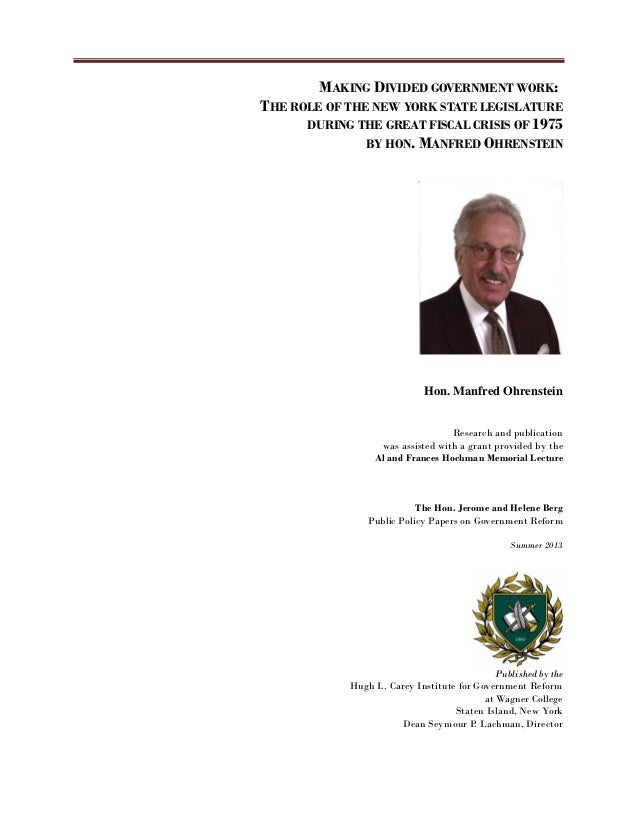 MAKING DIVIDED GOVERNMENT WORK: THE ROLE OF THE NEW YORK STATE LEGISLATURE DURING THE GREAT FISCAL CRISIS OF 1975 BY HON...