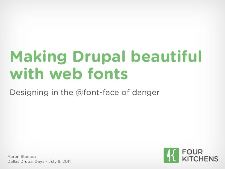 Making Drupal beautiful with web fonts Designing in the @font-face of dangerAaron StanushDallas Drupal Days – July 9, 2011