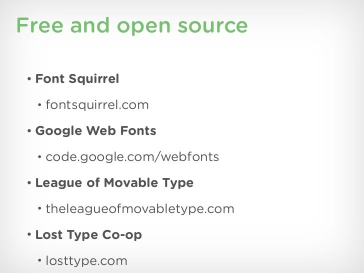 Free and open source• Font Squirrel • fontsquirrel.com• Google Web Fonts • code.google.com/webfonts• League of Movable Typ...