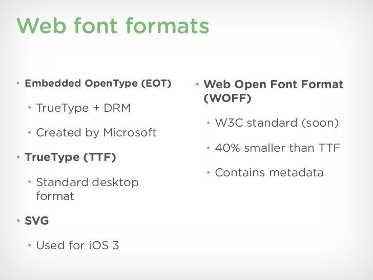Web font formats• Embedded OpenType (EOT)   • Web Open Font Format                             (WOFF) • TrueType + DRM    ...