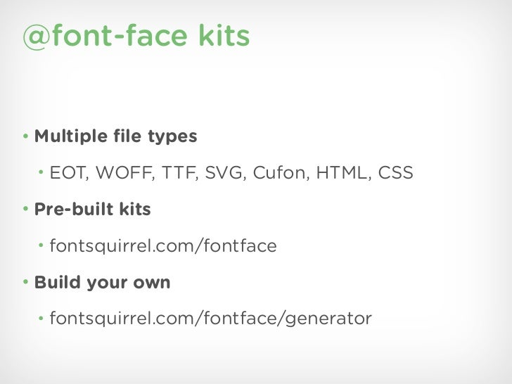 @font-face kits• Multiple file types • EOT, WOFF, TTF, SVG, Cufon, HTML, CSS• Pre-built kits • fontsquirrel.com/fontface• B...