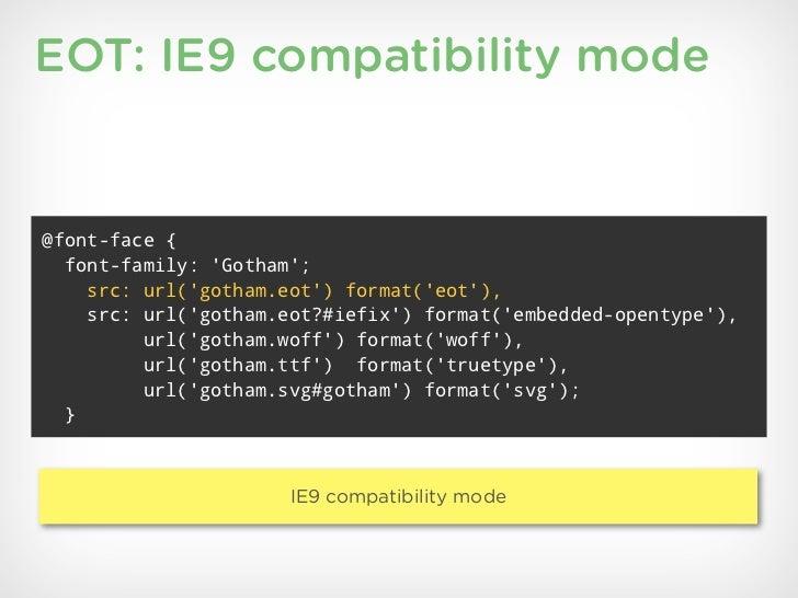 EOT: IE9 compatibility mode@font-face {  font-family: Gotham;    src: url(gotham.eot) format(eot),    src: url(gotham.eot?...