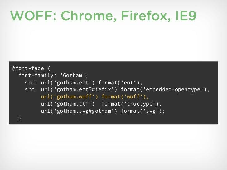WOFF: Chrome, Firefox, IE9@font-face {  font-family: Gotham;    src: url(gotham.eot) format(eot),    src: url(gotham.eot?#...