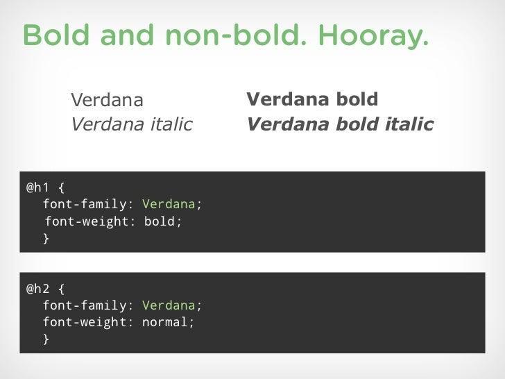 Bold and non-bold. Hooray.     Verdana              Verdana bold     Verdana italic       Verdana bold italic@h1 {  font-f...