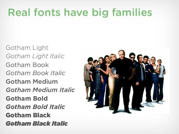 Real fonts have big familiesGotham LightGotham Light ItalicGotham BookGotham Book ItalicGotham MediumGotham Medium ItalicG...