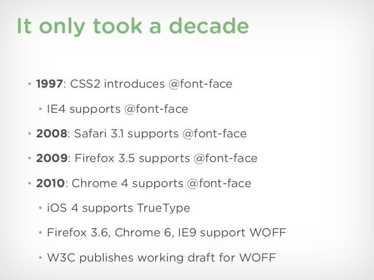 It only took a decade• 1997: CSS2 introduces @font-face • IE4 supports @font-face• 2008: Safari 3.1 supports @font-face• 2...
