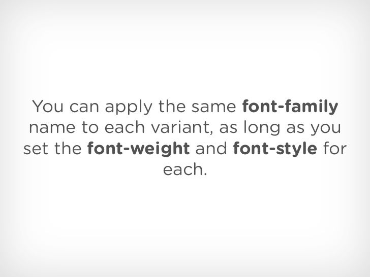 You can apply the same font-family name to each variant, as long as youset the font-weight and font-style for             ...