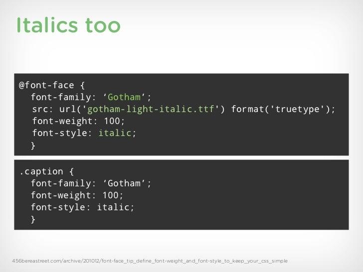 Italics too  @font-face {    font-family: 'Gotham';    src: url(gotham-light-italic.ttf) format(truetype);    font-weight:...