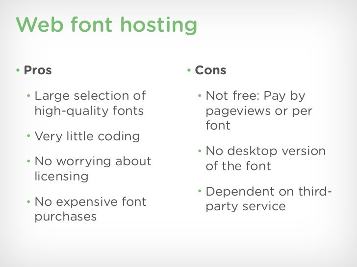 Web font hosting• Pros                  • Cons • Large selection of    • Not free: Pay by   high-quality fonts     pagevie...
