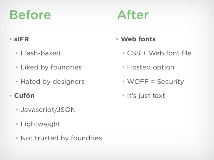 Before                        After• sIFR                        • Web fonts • Flash-based                 • CSS + Web fon...
