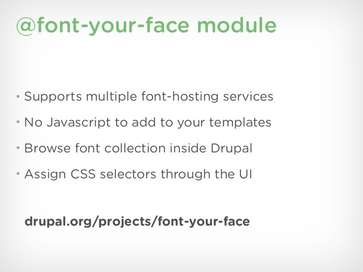 @font-your-face module• Supports multiple font-hosting services• No Javascript to add to your templates• Browse font colle...