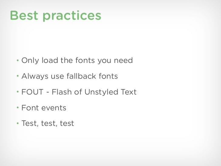 Best practices• Only load the fonts you need• Always use fallback fonts• FOUT - Flash of Unstyled Text• Font events• Test,...