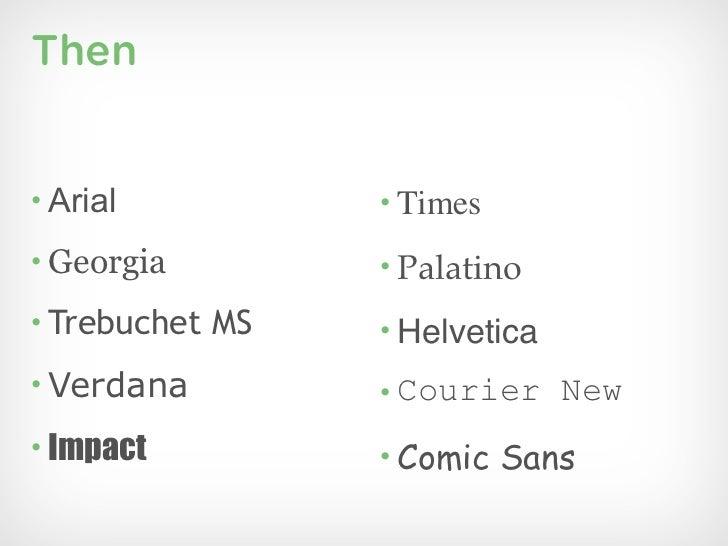 Then• Arial          • Times• Georgia        • Palatino• Trebuchet MS   • Helvetica• Verdana        • Courier New• Impact ...
