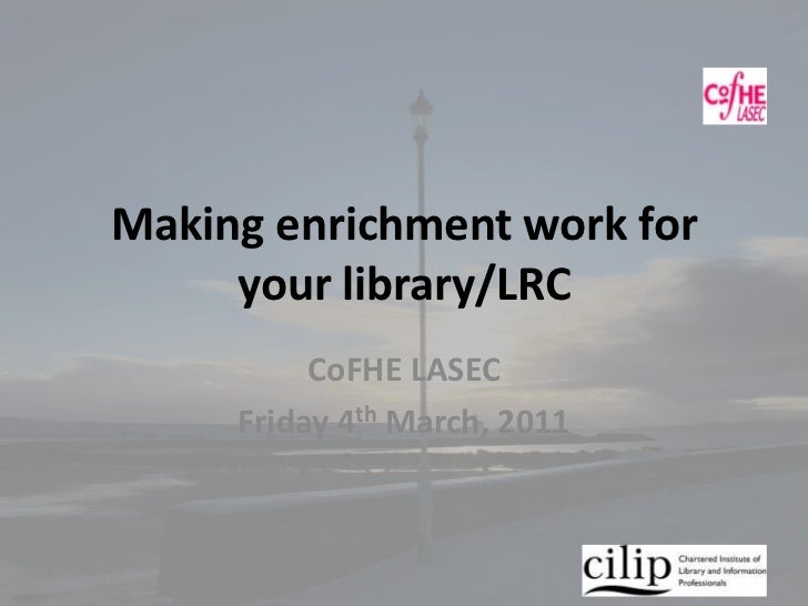 Making enrichment work for your library/LRC<br />CoFHE LASEC<br />Friday 4th March, 2011<br />