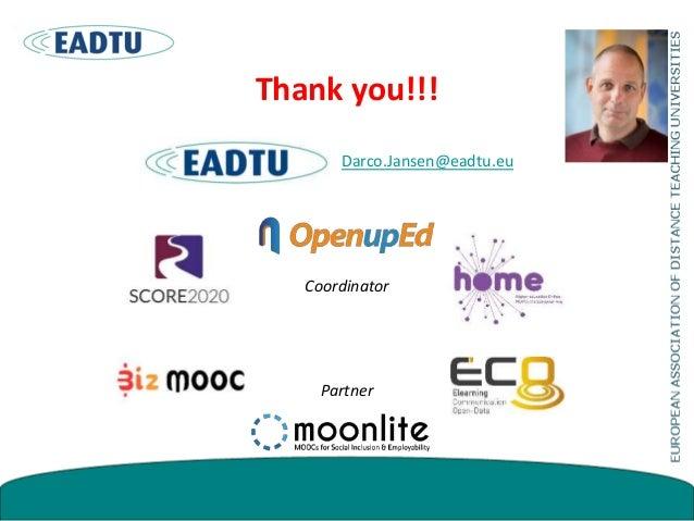 Thank you!!! Darco.Jansen@eadtu.eu Coordinator Partner