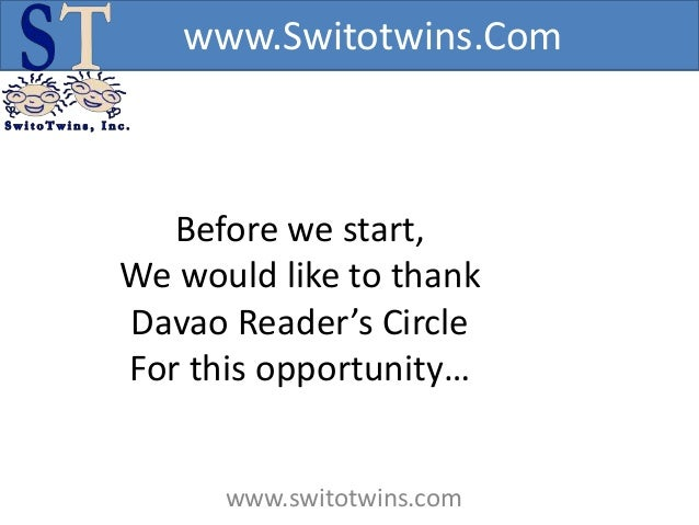 www.Switotwins.Com   Before we start,We would like to thankDavao Reader's CircleFor this opportunity…      www.switotwins....
