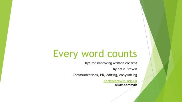 Every word counts Tips for improving written content By Katie Brewin Communications, PR, editing, copywriting Katie@brewin...