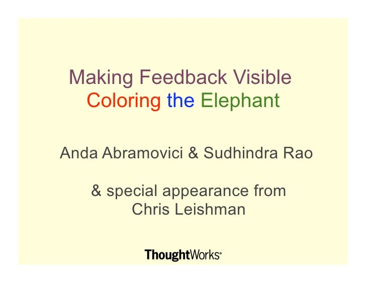 Making Feedback Visible   Coloring the Elephant  Anda Abramovici & Sudhindra Rao      & special appearance from         C...