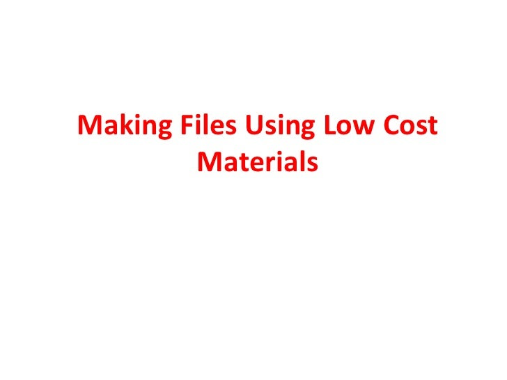 Making Files Using Low Cost Materials<br />