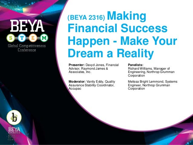 (BEYA 2316) Making Financial Success Happen - Make Your Dream a Reality Presenter: Davyd Jones, Financial Advisor, Raymond...